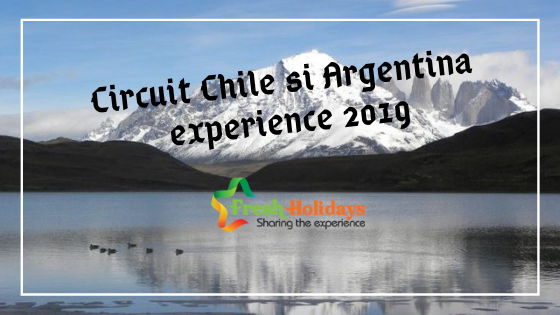Circuit Chile si Argentina experience 2019 fresh holidays